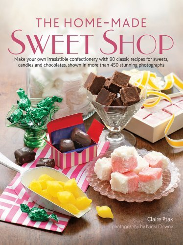 Claire Ptak Home Made Sweet Shop The Make Your Own Irresistible Confectionery With 90