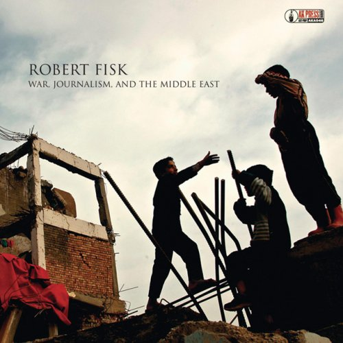 Robert Fisk War Journalism And The Middle East