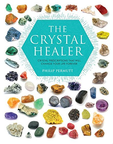 Philip Permutt The Crystal Healer Crystal Prescriptions That Will Change Your Life