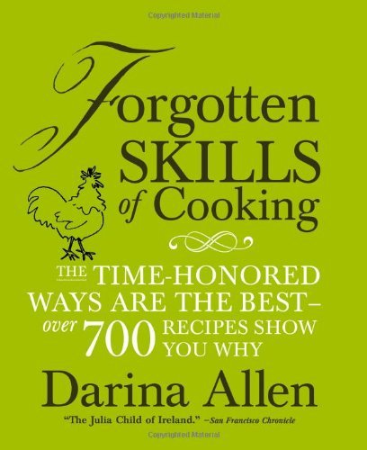 Darina Allen Forgotten Skills Of Cooking The Time Honored Ways Are The Best Over 700 Reci