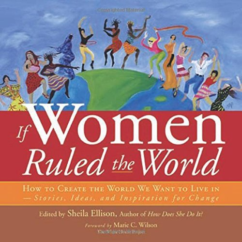 Sheila Ellison If Women Ruled The World How To Create The World We Want To Live In Stori
