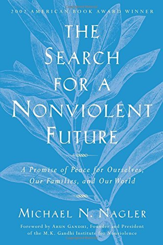 Michael N. Nagler The Search For A Nonviolent Future A Promise Of Peace For Ourselves Our Families A Rev And Updated