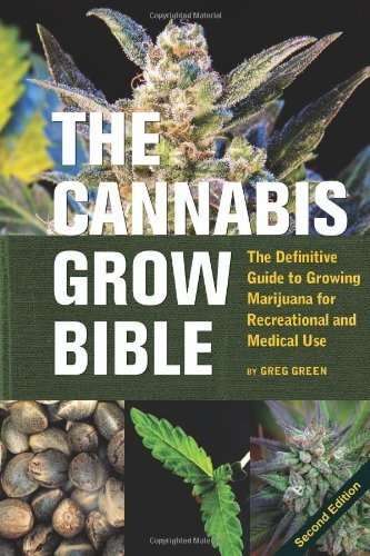 Green Greg Cannabis Grow Bible The The Definitive Guide To Growing Marijuana For Rec 0002 Edition;
