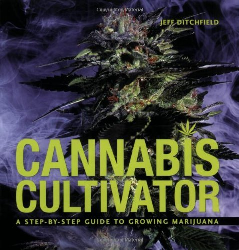 Ditchfield Jeff Cannabis Cultivator A Step By Step Guide To Growi