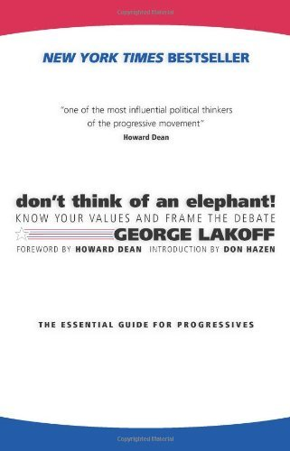 George Lakoff Don't Think Of An Elephant! Know Your Values And Frame The Debate