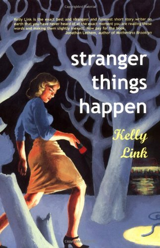 Kelly Link Stranger Things Happen Stories