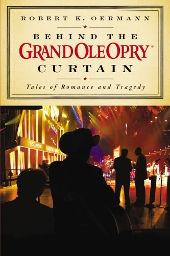 Grand Ole Opry Behind The Grand Ole Opry Curtain Tales Of Romance And Tragedy
