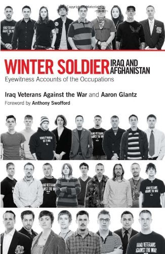 Iraq Veterans Against The War Winter Soldier Iraq And Afghanistan Eyewitness Accounts Of The