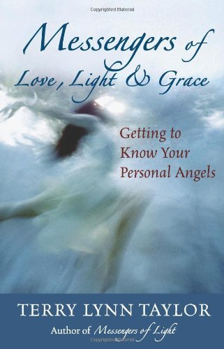 Terry Lynn Taylor Messengers Of Love Light & Grace Getting To Know Your Personal Angels