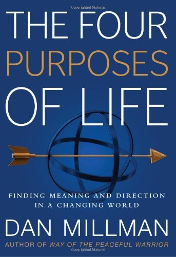 Dan Millman The Four Purposes Of Life Finding Meaning And Direction In A Changing World