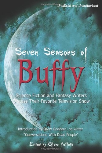 Glenn Yeffeth Drew Goddard David Brin Sherrilyn Ke Seven Seasons Of Buffy Science Fiction And Fantas