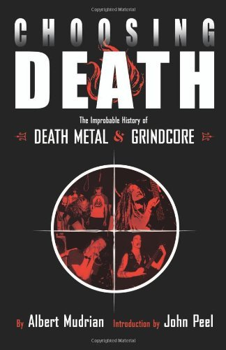 Albert Mudrian Choosing Death The Improbable History Of Death Metal And Grindco