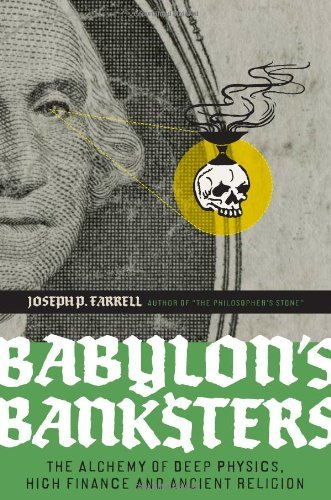 Joseph P. Farrell Babylon's Banksters The Alchemy Of Deep Physics High Finance And Anc