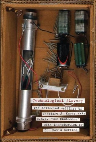 Theodore J. Kaczynski Technological Slavery The Collected Writings Of Theodore J. Kaczynski
