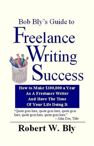 Robert W. Bly Bob Bly's Guide To Freelance Writing Success