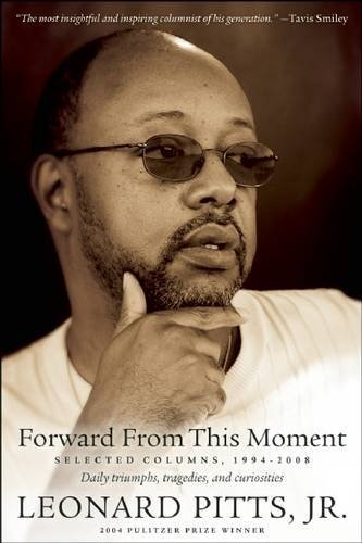 Leonard Pitts Jr Forward From This Moment Selected Columns 1994 2009
