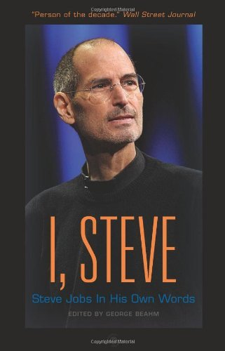 George Beahm I Steve Steve Jobs In His Own Words