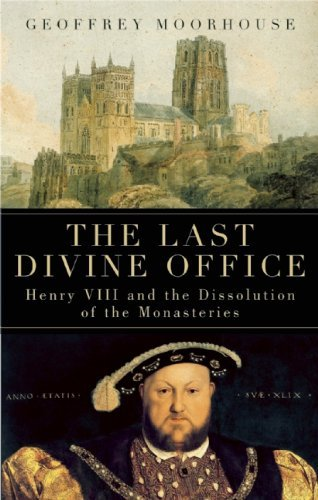 Geoffrey Moorhouse The Last Divine Office Henry Viii And The Dissolution Of The Monasteries