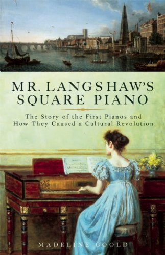 Madeline Goold Mr. Langshaw's Square Piano The Story Of The First Pianos And How They Caused