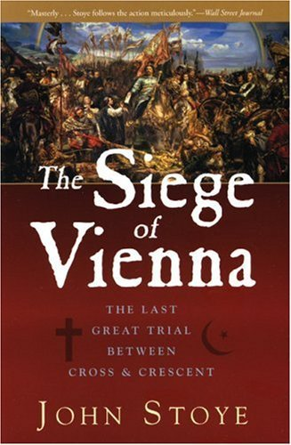 John Stoye The Siege Of Vienna The Last Great Trial Between Cross & Crescent