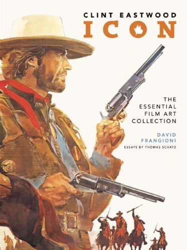 David Frangioni Clint Eastwood Icon The Essential Film Art Collection
