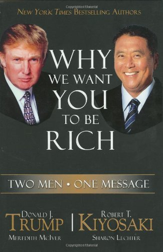 Robert T. Kiyosaki Why We Want You To Be Rich Two Men One Message
