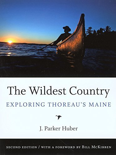 J. Parker Huber Wildest Country The Exploring Thoreau's Maine Revised