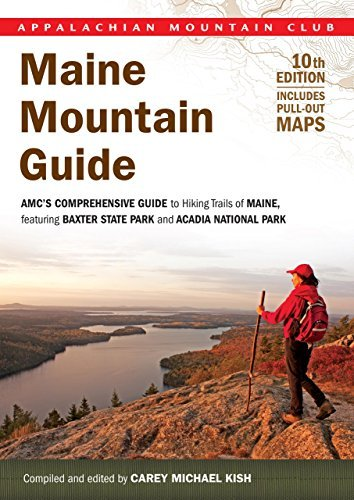 Carey M. Kish Maine Mountain Guide 10th Amc's Comprehensive Guide To Hiking Trails Of Maine Featuring Baxter State Park And Acadia National Park