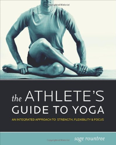 Sage Rountree Athlete's Guide To Yoga The An Integrated Approach To Strength Flexibility