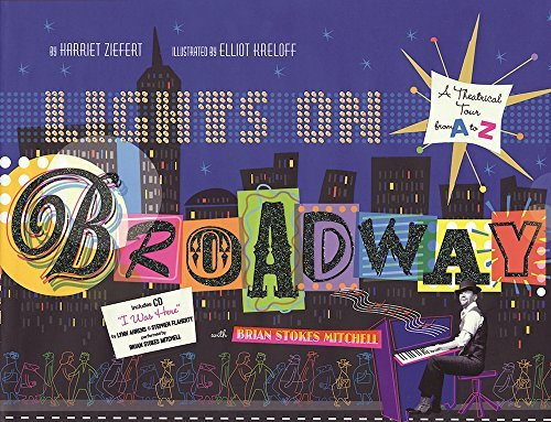 Harriet Ziefert Lights On Broadway A Theatrical Tour From A To Z [with CD (audio)]
