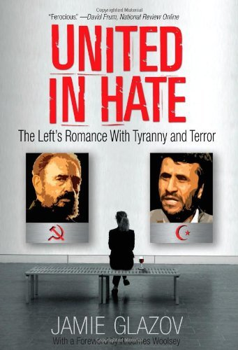 Jamie Glazov United In Hate The Left's Romance With Tyranny And Terror