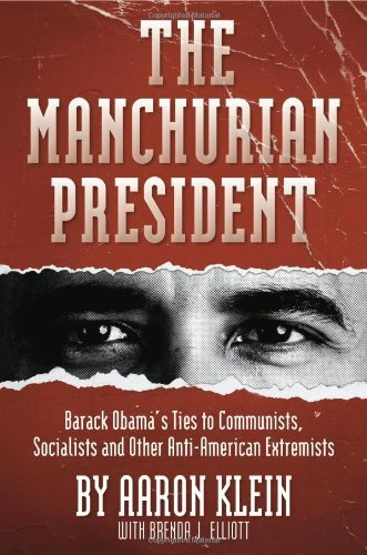 Aaron Klein The Manchurian President Barack Obama's Ties To Communists Socialists And