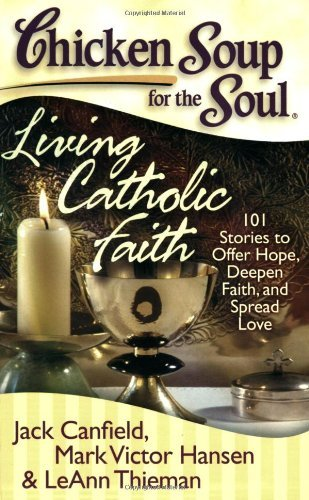 Jack Canfield Chicken Soup For The Soul Living Catholic Faith 101 Stories To Offer Hope