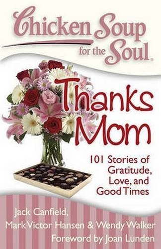 Jack Canfield Chicken Soup For The Soul Thanks Mom 101 Stories Of Gratitude Love And G