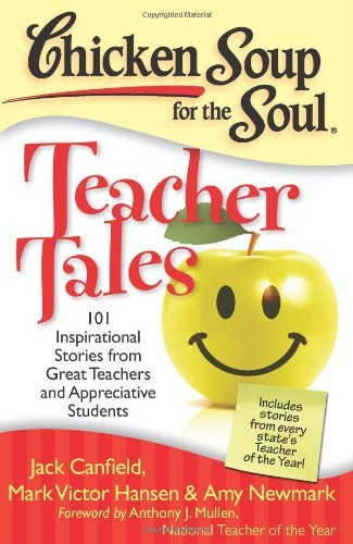 Jack Canfield Chicken Soup For The Soul Teacher Tales 101 Inspirational Stories From Gre