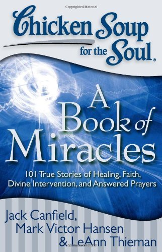Jack Canfield Chicken Soup For The Soul A Book Of Miracles 101 True Stories Of Healing