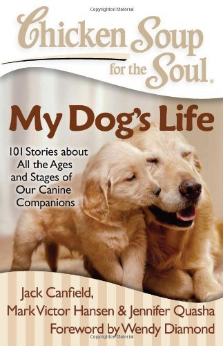 Jack Canfield Chicken Soup For The Soul My Dog's Life 101 Stories About All The Ages And