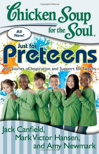 Jack Canfield Chicken Soup For The Soul Just For Preteens 101 Stories Of Inspiration And Original