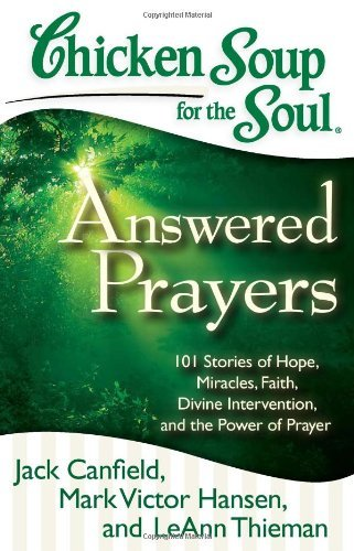 Jack Canfield Chicken Soup For The Soul Answered Prayers 101 Stories Of Hope Miracles