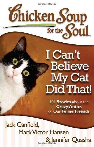 Jack Canfield Chicken Soup For The Soul I Can't Believe My Cat Did That! 101 Stories Abo