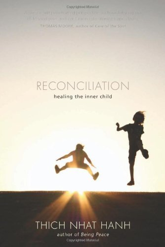 Thich Nhat Hanh Reconciliation Healing The Inner Child