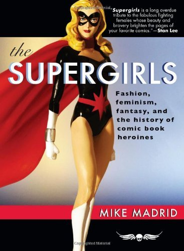 Mike Madrid The Supergirls Fashion Feminism Fantasy And The History Of Co