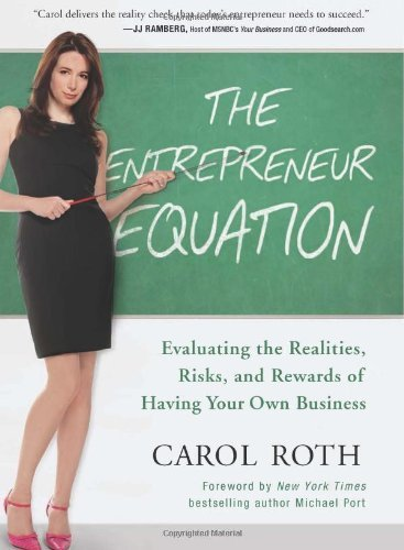 Carol Roth The Entrepreneur Equation Evaluating The Realities Risks And Rewards Of H