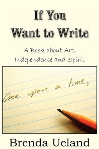 Brenda Ueland If You Want To Write A Book About Art Independence And Spirit