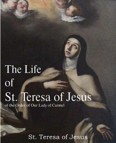 St Teresa Of Avila The Life Of St. Teresa Of Jesus Of The Order Of O