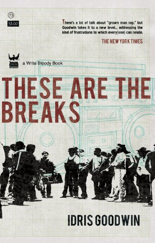 Idris Goodwin These Are The Breaks A Collection Of Prose