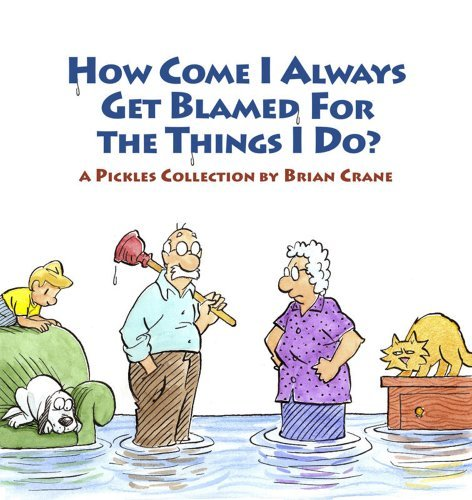 Brian Crane How Come I Always Get Blamed For The Things I Do? A Pickles Collection