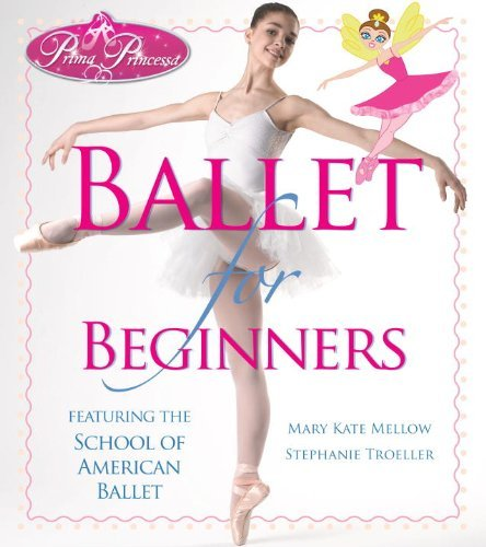 Mary Kate Mellow Prima Princessa Ballet For Beginners Featuring The School Of American Ballet