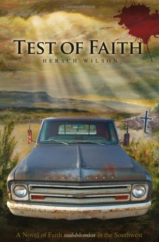 Hersch Wilson Test Of Faith A Novel Of Faith And Murder In The Southwest