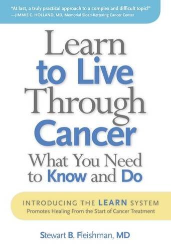 Stewart B. Fleishman Learn To Live Through Cancer What You Need To Know And Do